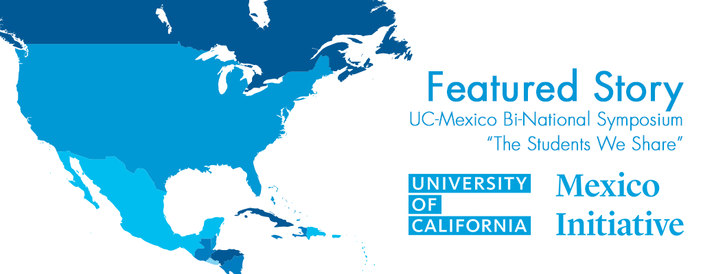 "UC-Mexico Bi-National Symposium ""The Students We Share"""