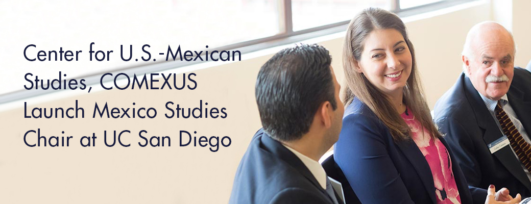 Center for U.S.-Mexican Studies, COMEXUS Launch Mexico Studies Chair at UC San Diego